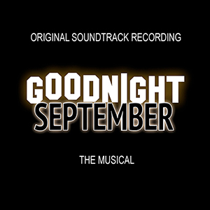 Goodnight September - The Musical